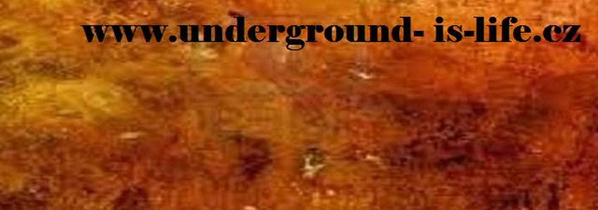 Undergroun is life